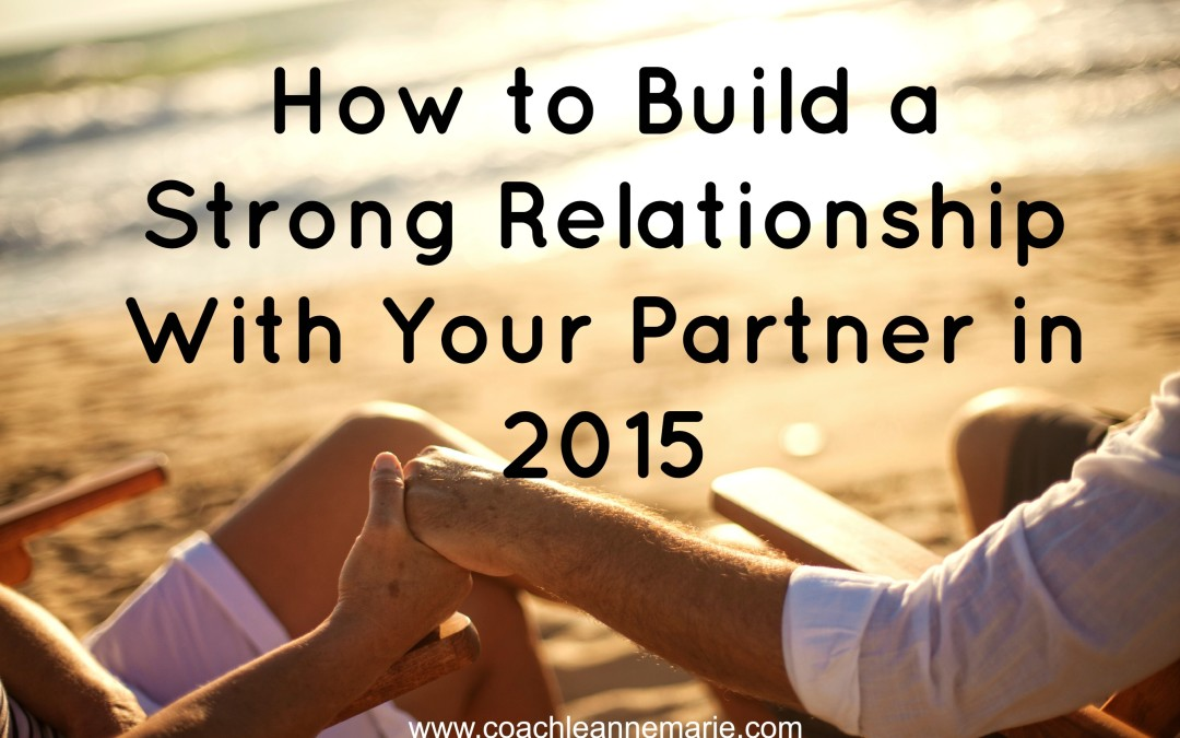 "How to Build A Strong Relationship With Your Partner in 2015 – Pt. 1 ""Time-outs"""