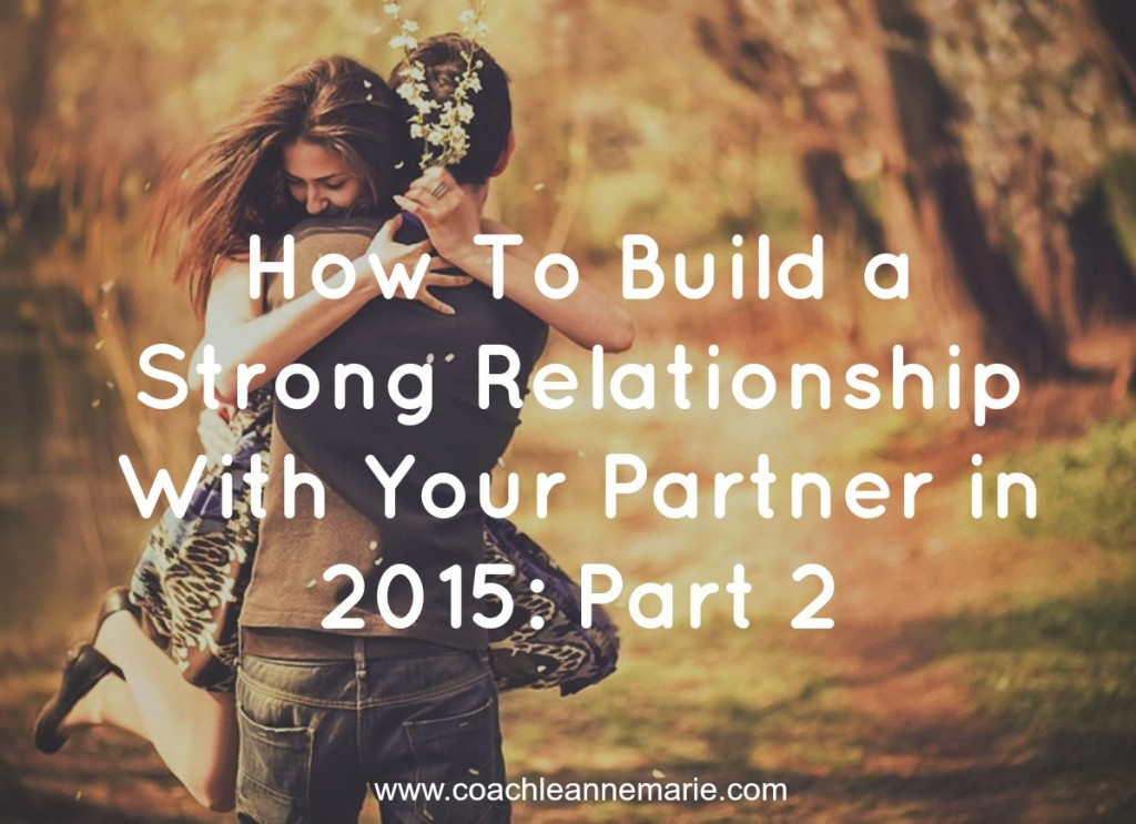 How To Build a Strong Relationship With Your Partner in 2015