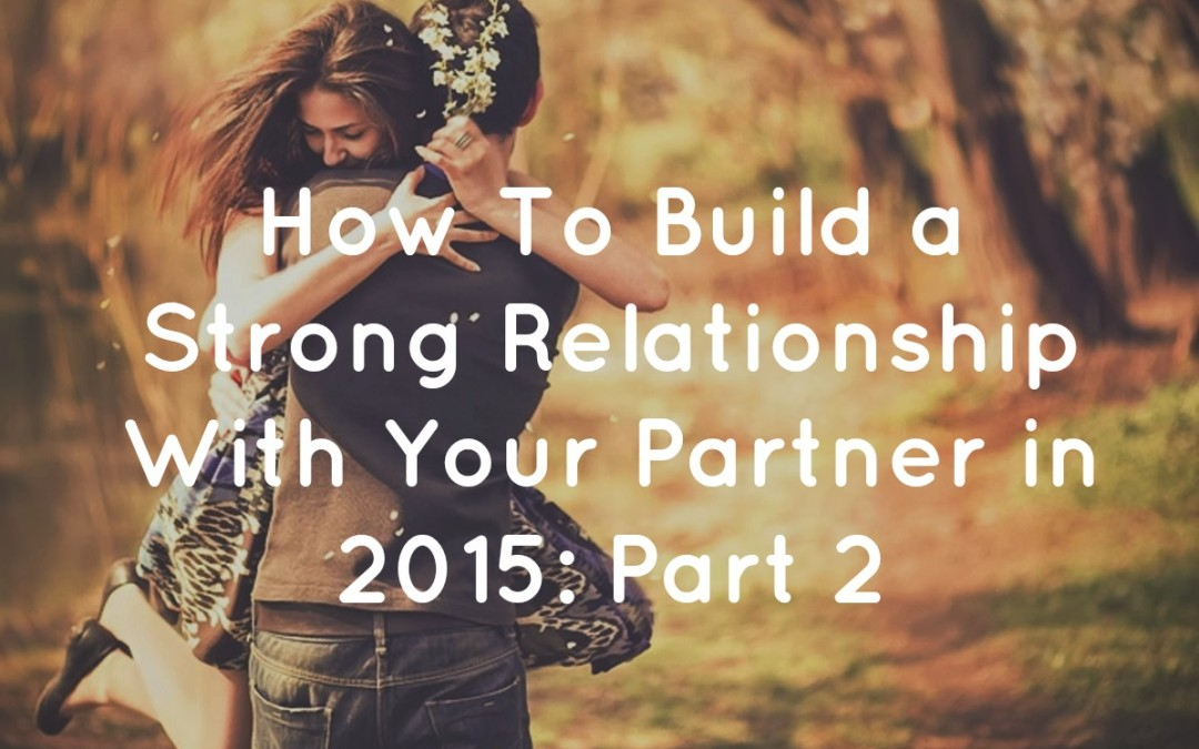 "How to Build A Strong Relationship With Your Partner in 2015 – Pt. 2 ""Listening & Paraphrasing"""