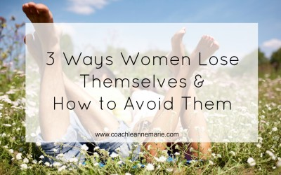 3 Ways Women Lose Themselves & How To Avoid Them
