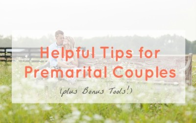 Helpful Tips for Premarital Couples (PLUS Bonus Tools!)